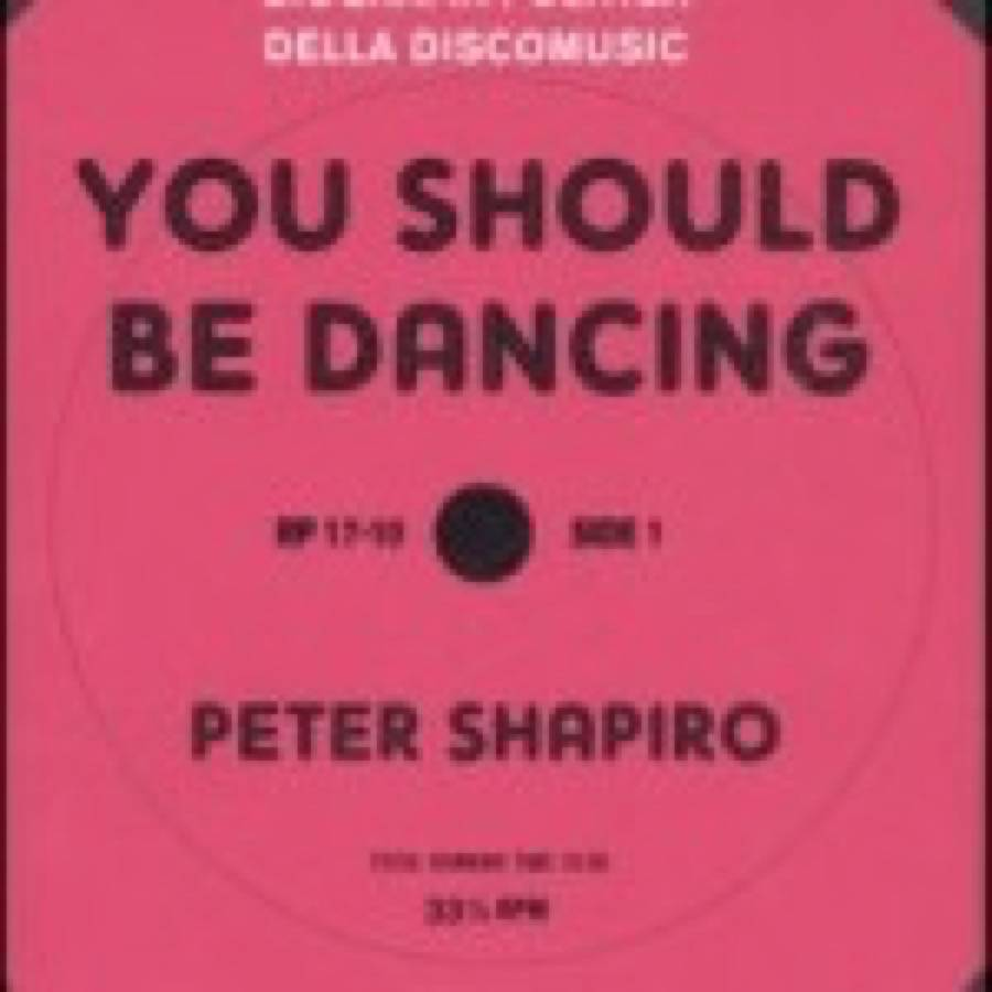Peter Shapiro – You Should Be Dancing. Biografia politica della discomusic
