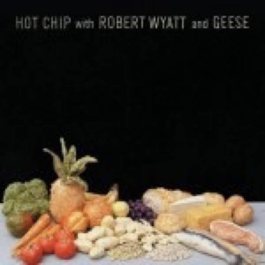 Hot Chip, Robert Wyatt, Geese