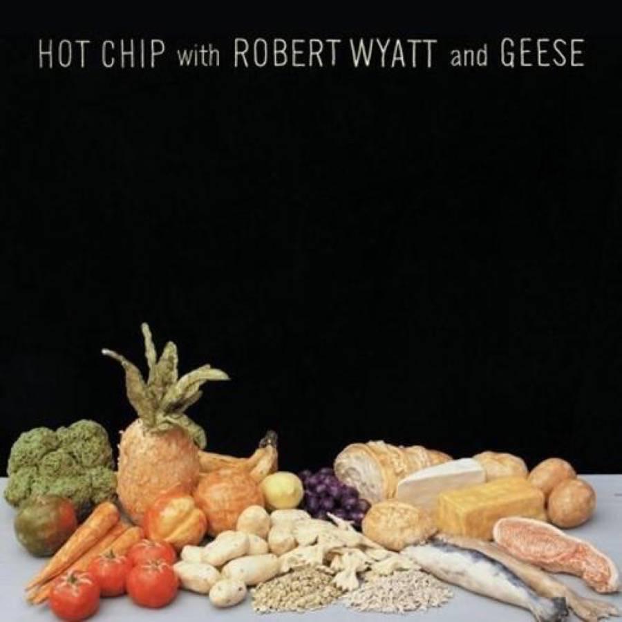 Hot Chip Robert Wyatt Geese