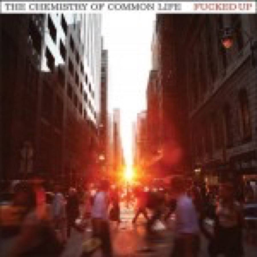 Fucked Up – The Chemistry Of Common Life