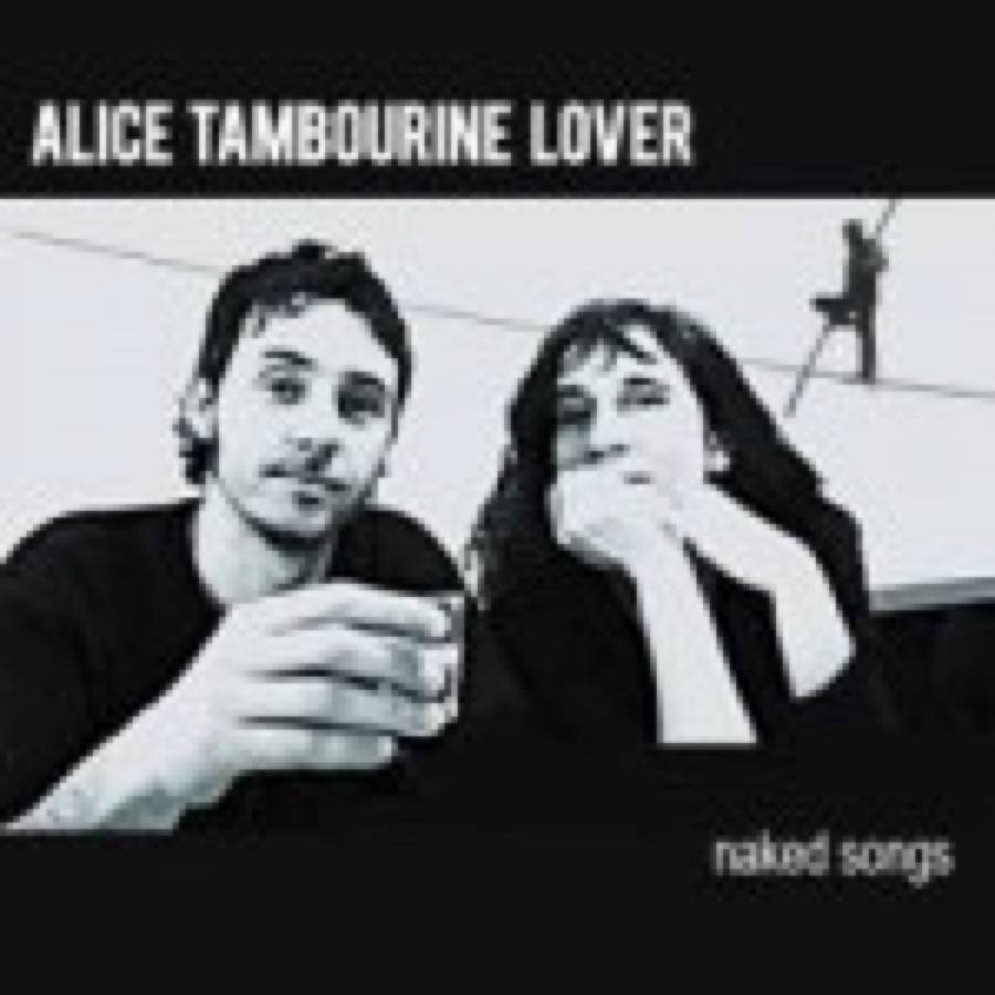 Alice Tambourine Lover – Naked Songs