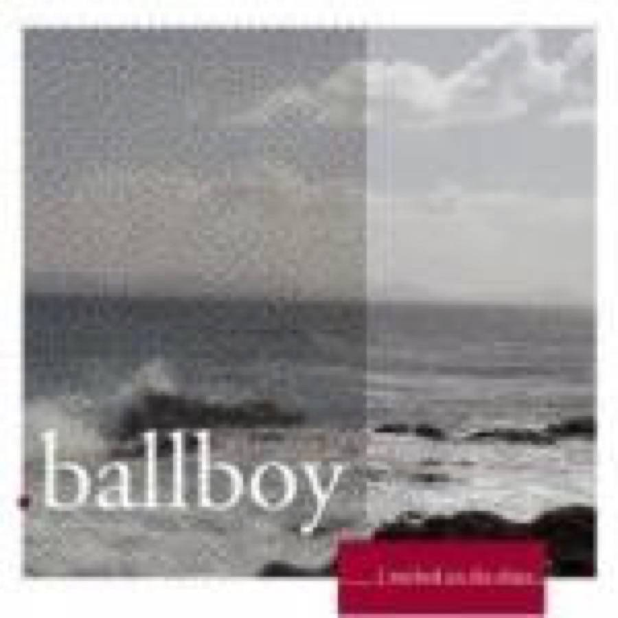 Ballboy – I Worked On The Ships