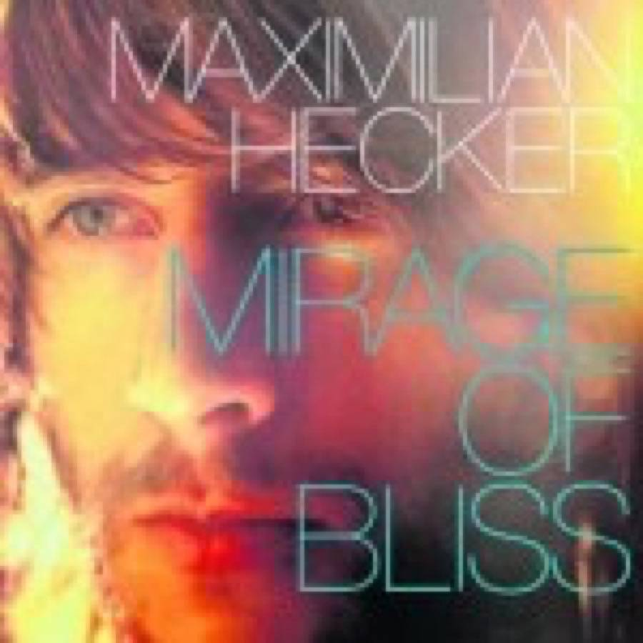 Maximilian Hecker – Mirage Of Bliss