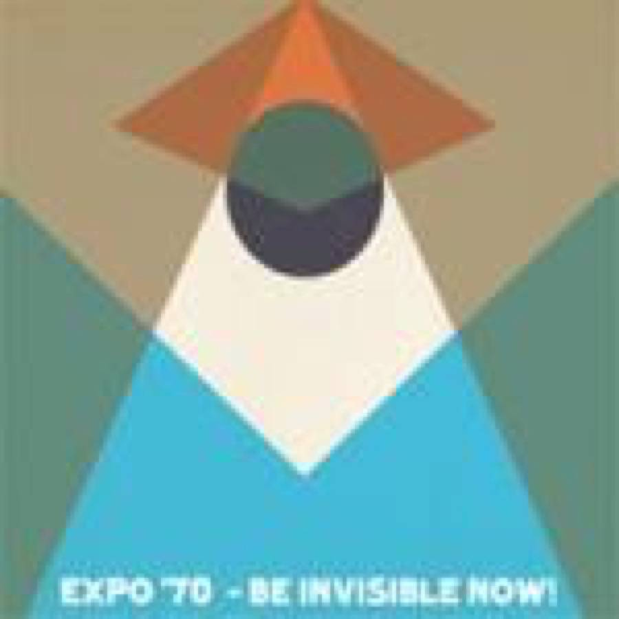 Be Invisible Now! · Expo '70  – Split