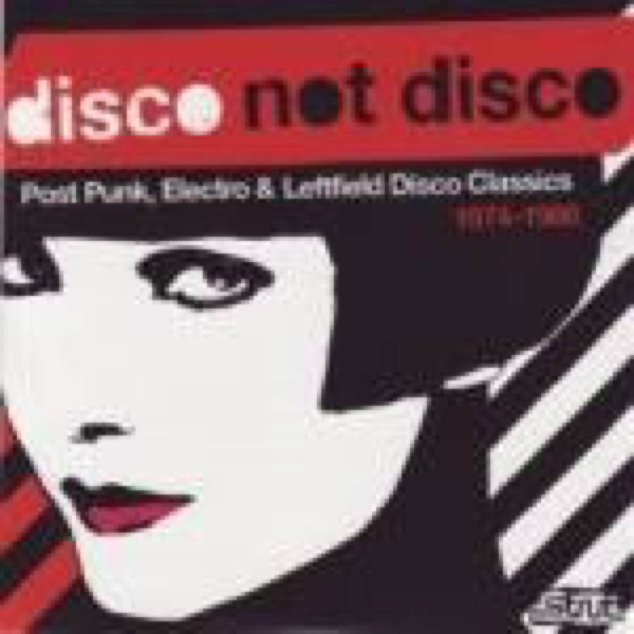 Disco Not Disco – Post Punk, Electro & Leftfield Disco Classics 1974-1986
