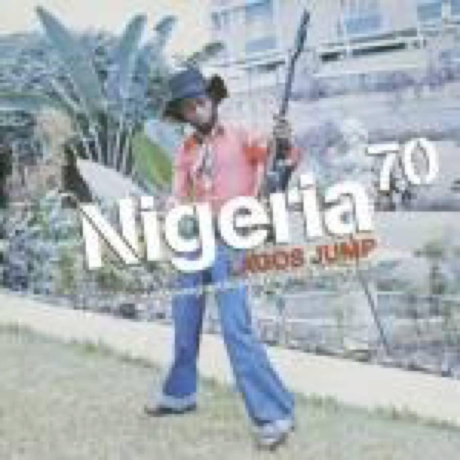 Nigeria 70 Lagos Jump: Original Heavyweight Afrobeat, Highlife & Afro Funk