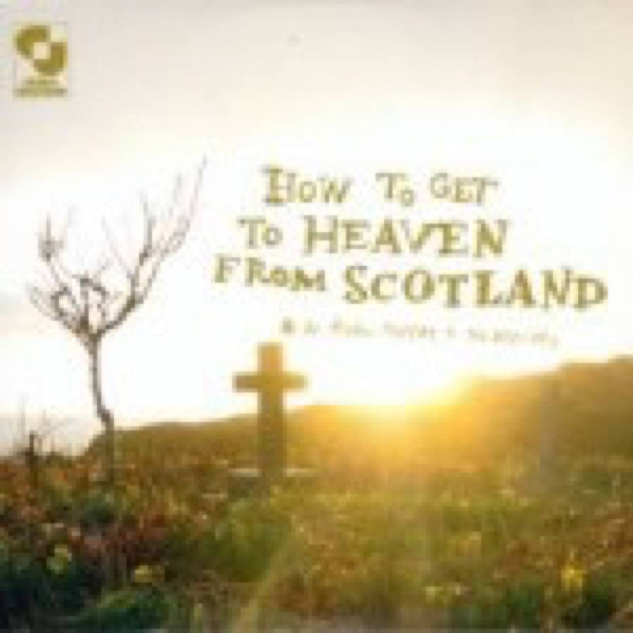 Aidan Moffat – Aidan Moffat & The Best Ofs  – How To Get To Heaven From Scotland