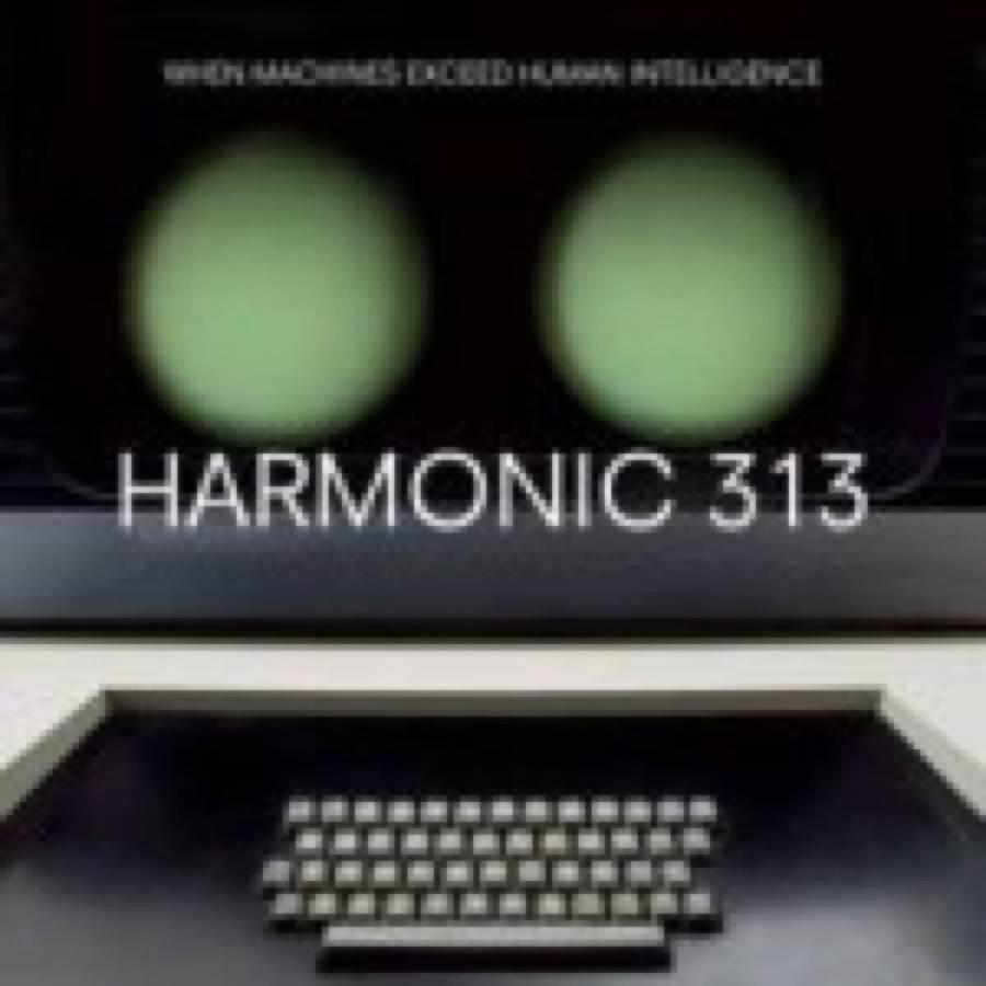 Harmonic 313 – When Machines Exceed Human Intelligence