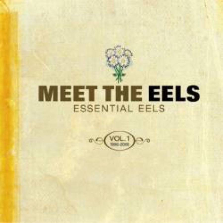 Meet The Eels – Essential Eels 1996-2006, Vol. 1 – Useless Trinkets – B-Sides, Soundtracks, Rarities And Unreleased