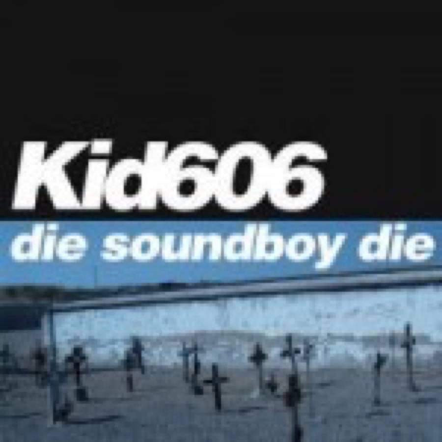 Kid606 – Die Soundboy Die EP