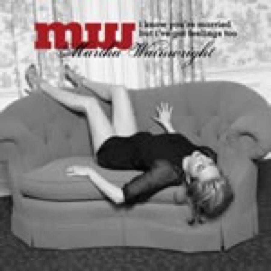 Martha Wainwright – I Know You're Married But I've Got Feelings Too