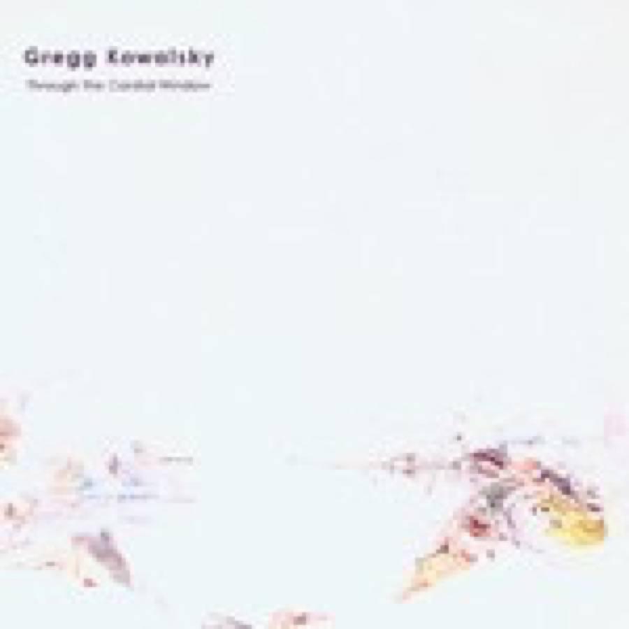 Gregg Kowalsky – Through The Cardial Window