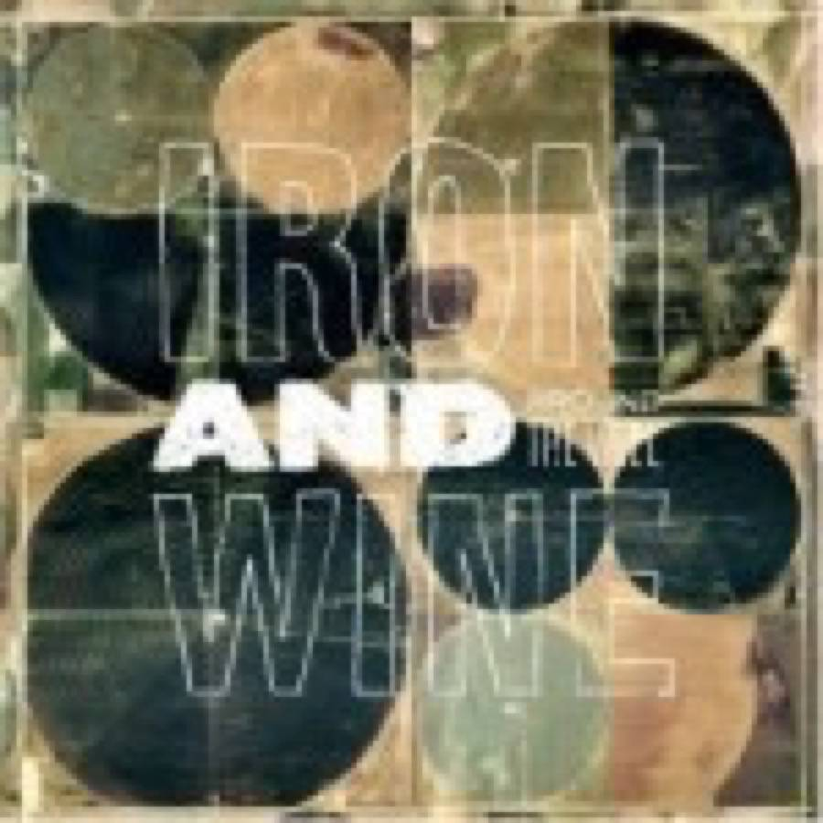 Iron & Wine – Around The Well