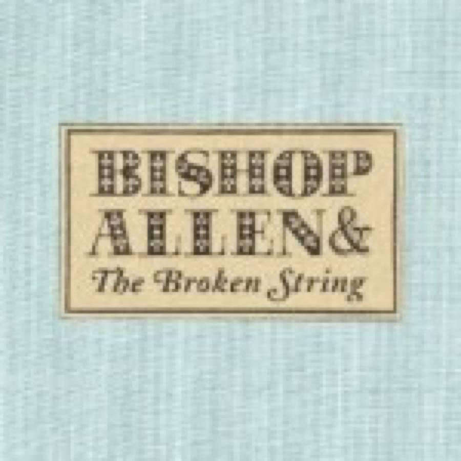 Bishop Allen & The Broken String