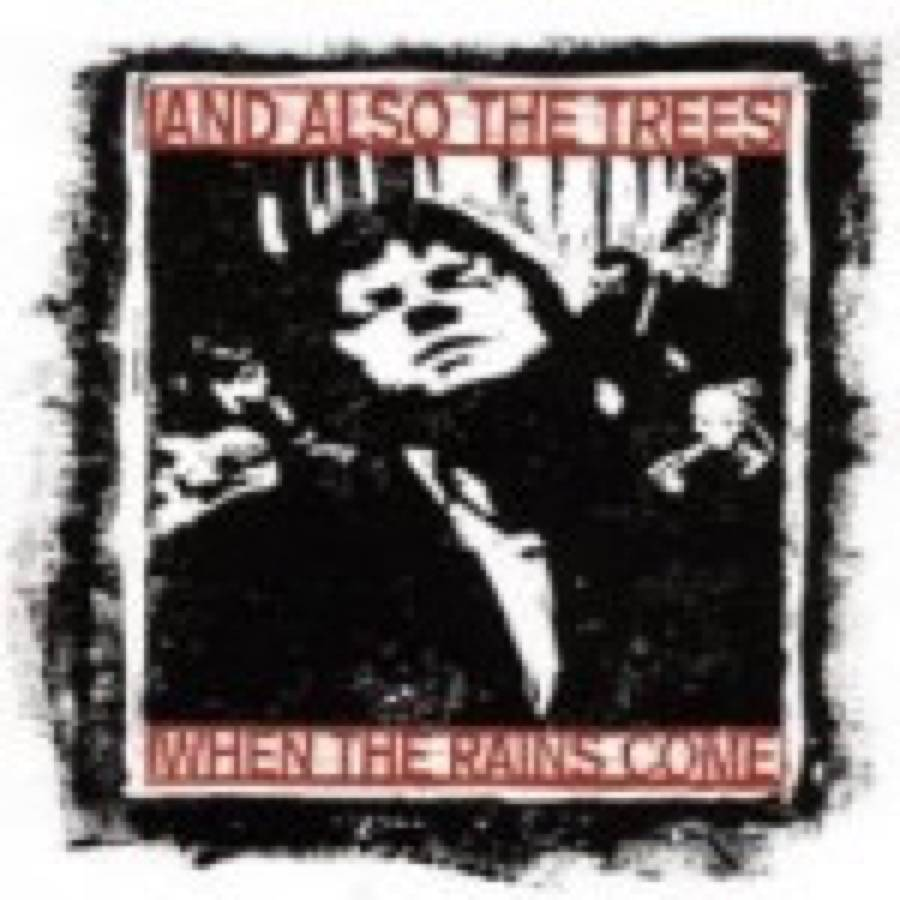 And Also The Trees – When The Rains Come