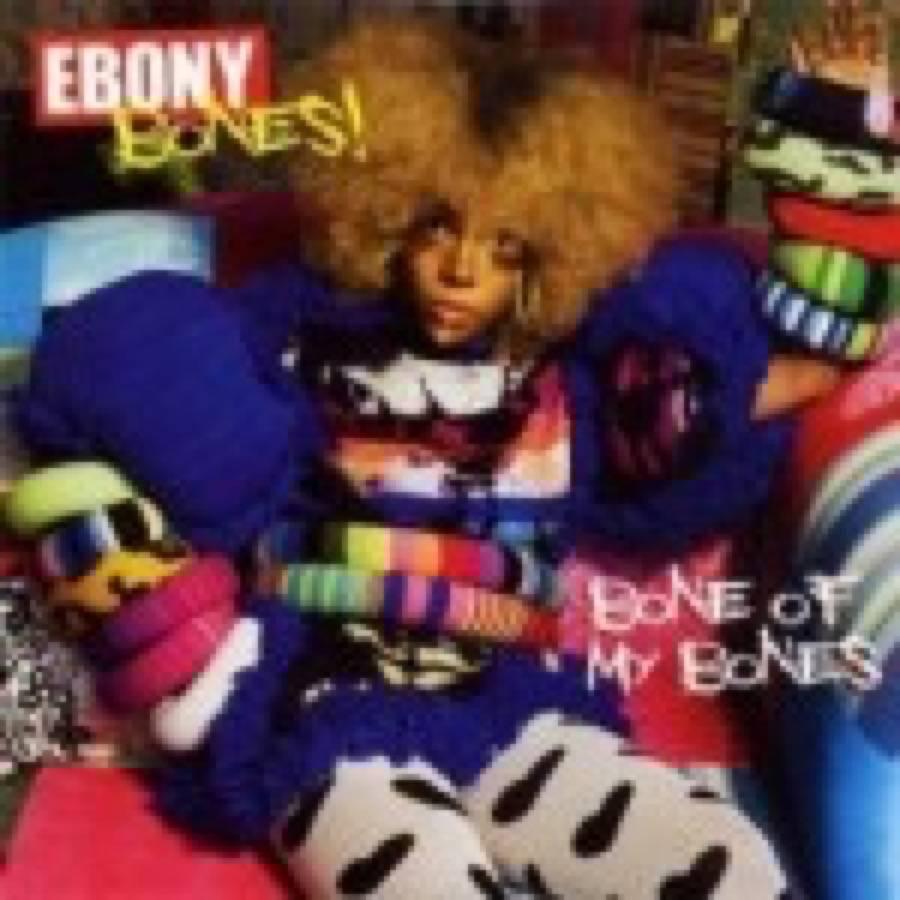 Ebony Bones! – Bone Of My Bones