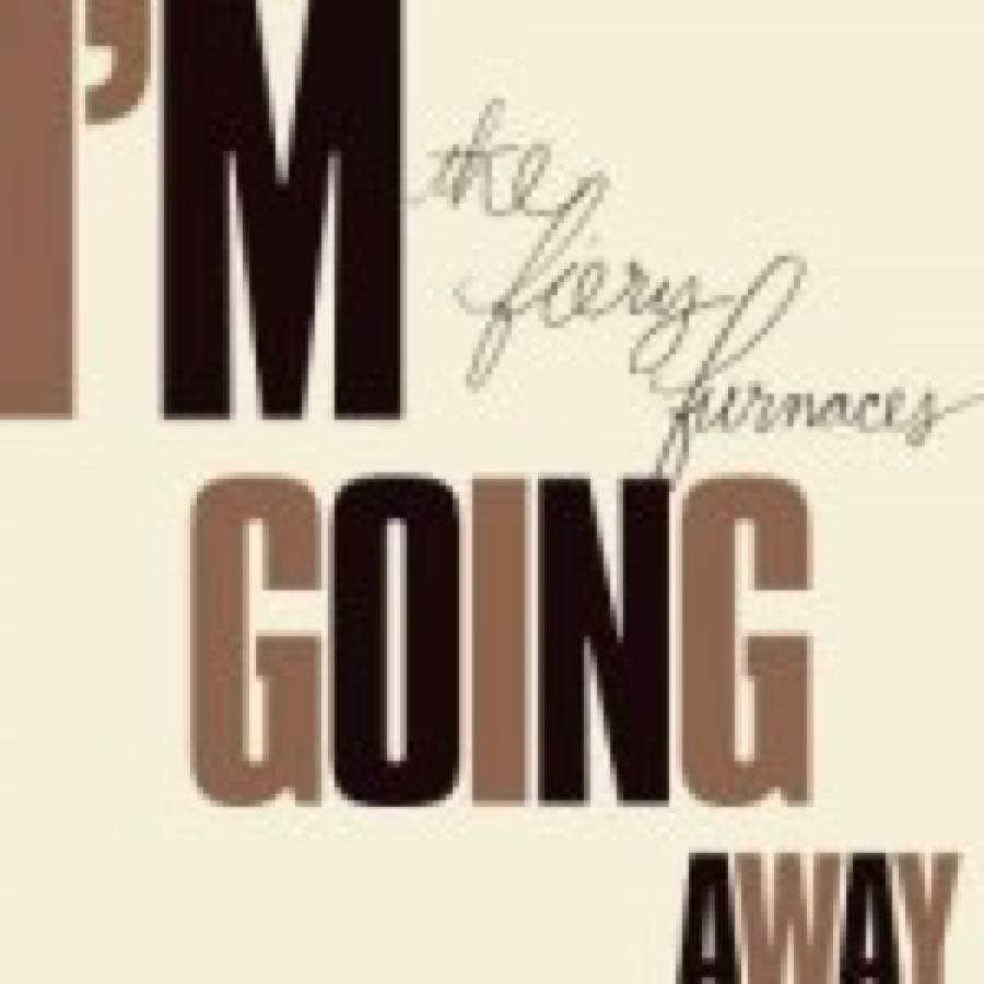 The Fiery Furnaces – I'm Going Away