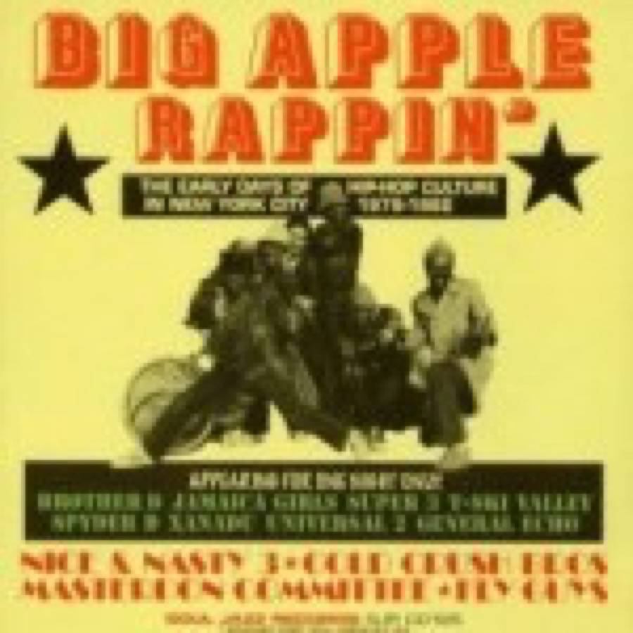 Big Apple Rappin' (The Early Days Of Hip Hop Culture In NYC 1979-1982)
