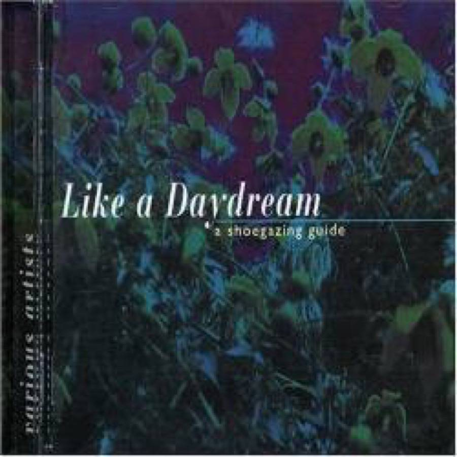 Like A Daydream / The Story Of  Shoegazing