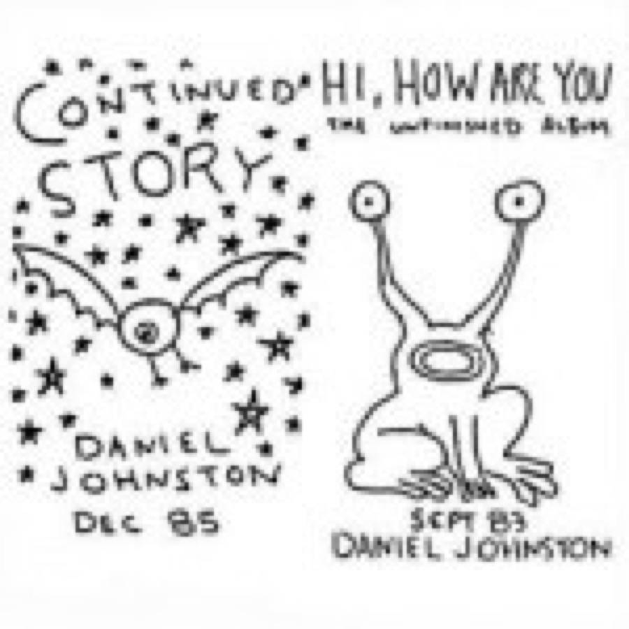 Daniel Johnston – Continued Story + Hi, How Are you / Yip/Jump Music / Welcome To My World