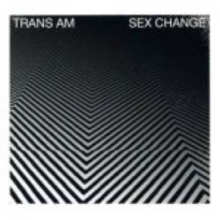 Trans AM – Sex Change