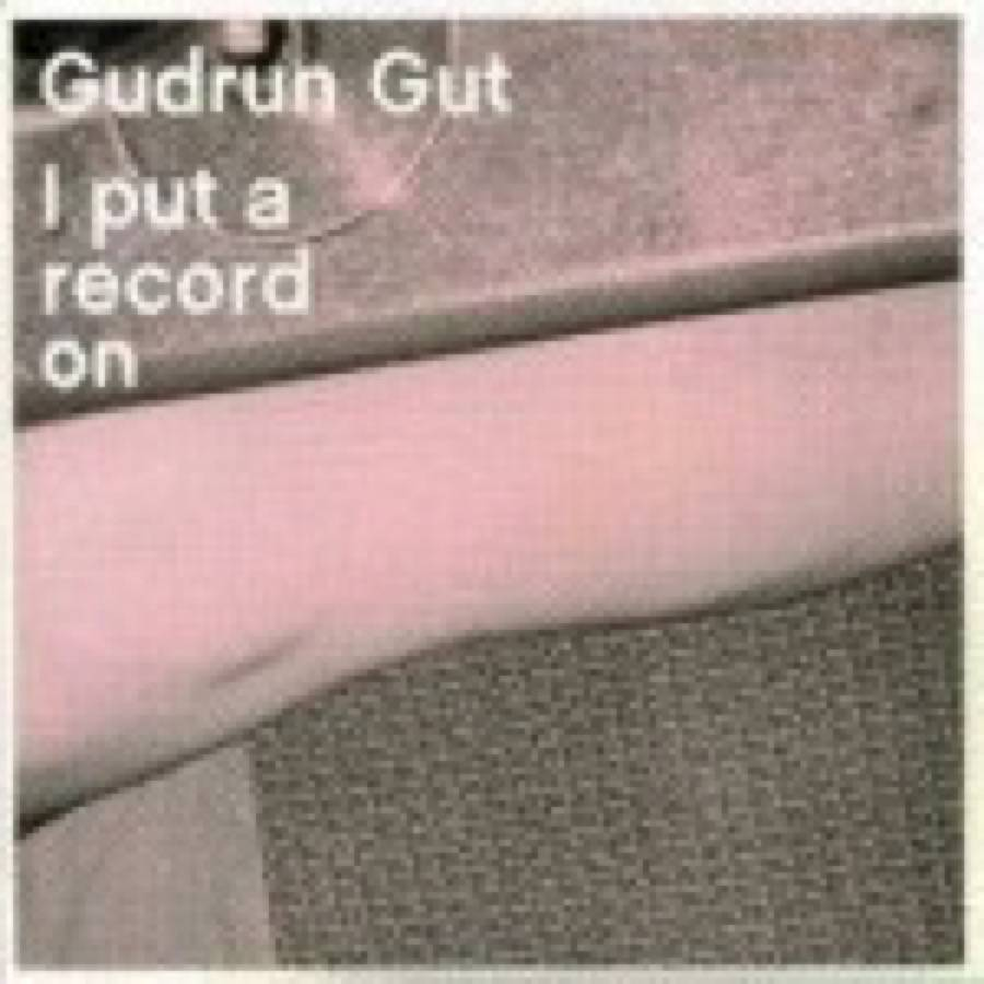 Gudrun Gut – I Put A Record On