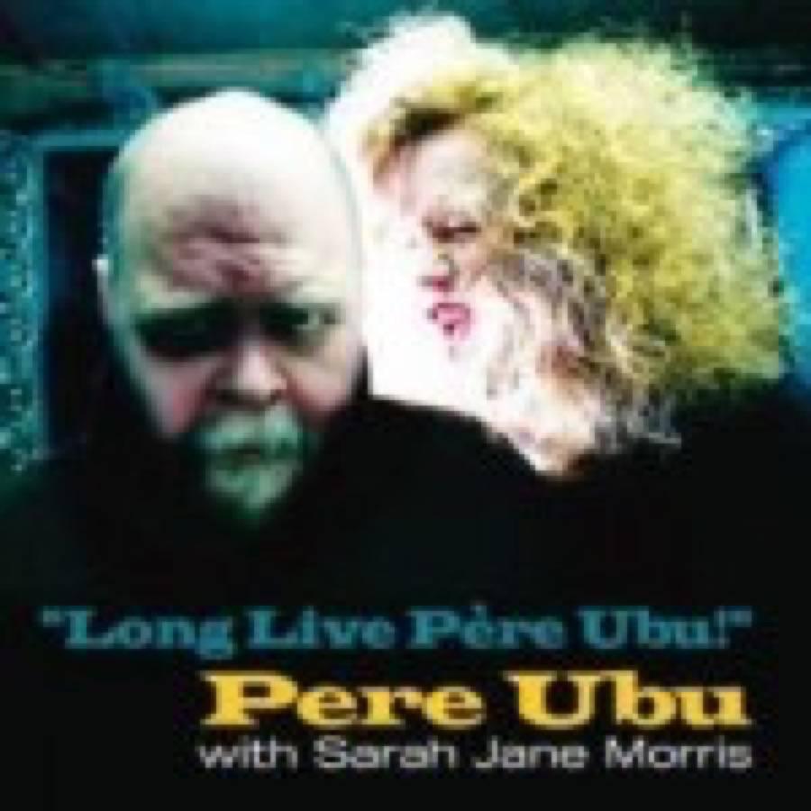 Pere Ubu – Long Live Père Ubu!