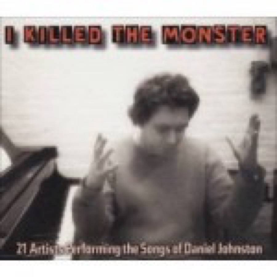 I Killed The Monster – 21 Artists Performing The Songs Of Daniel Johnston