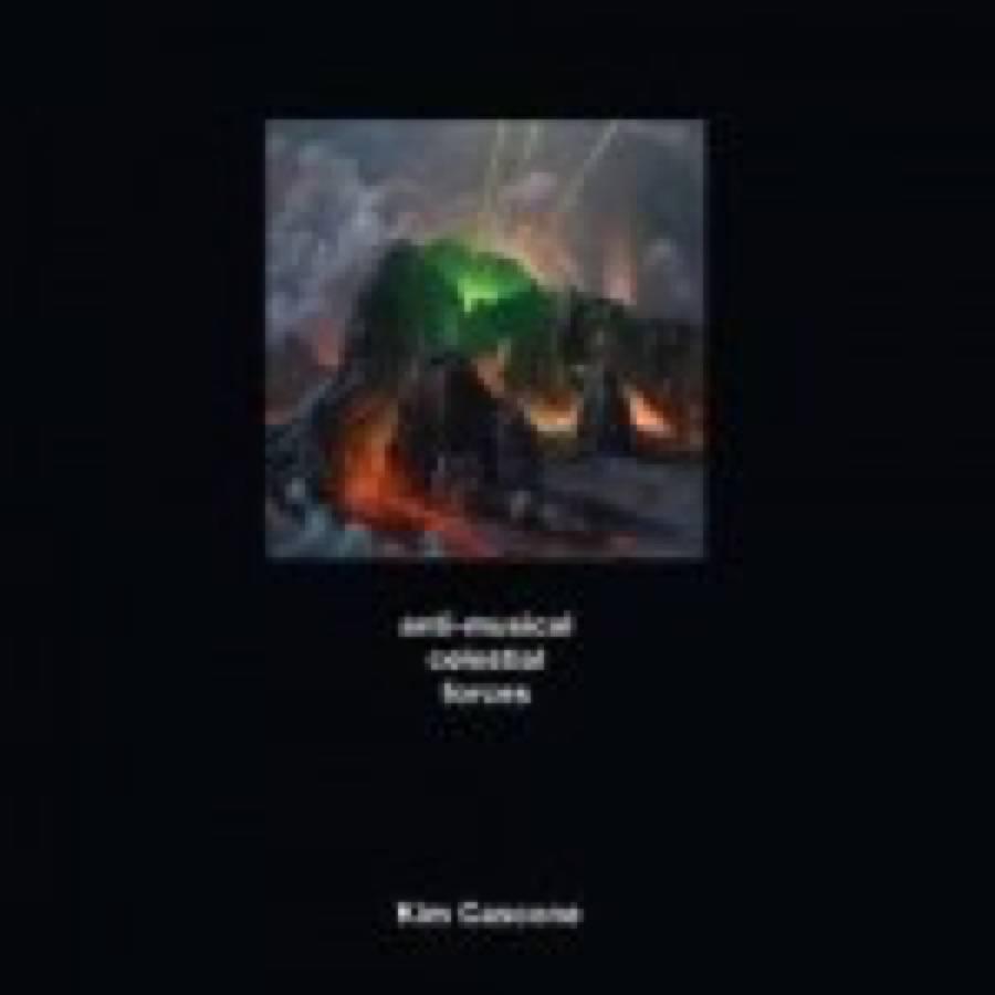 Kim Cascone – Anti-musical Celestial Forces
