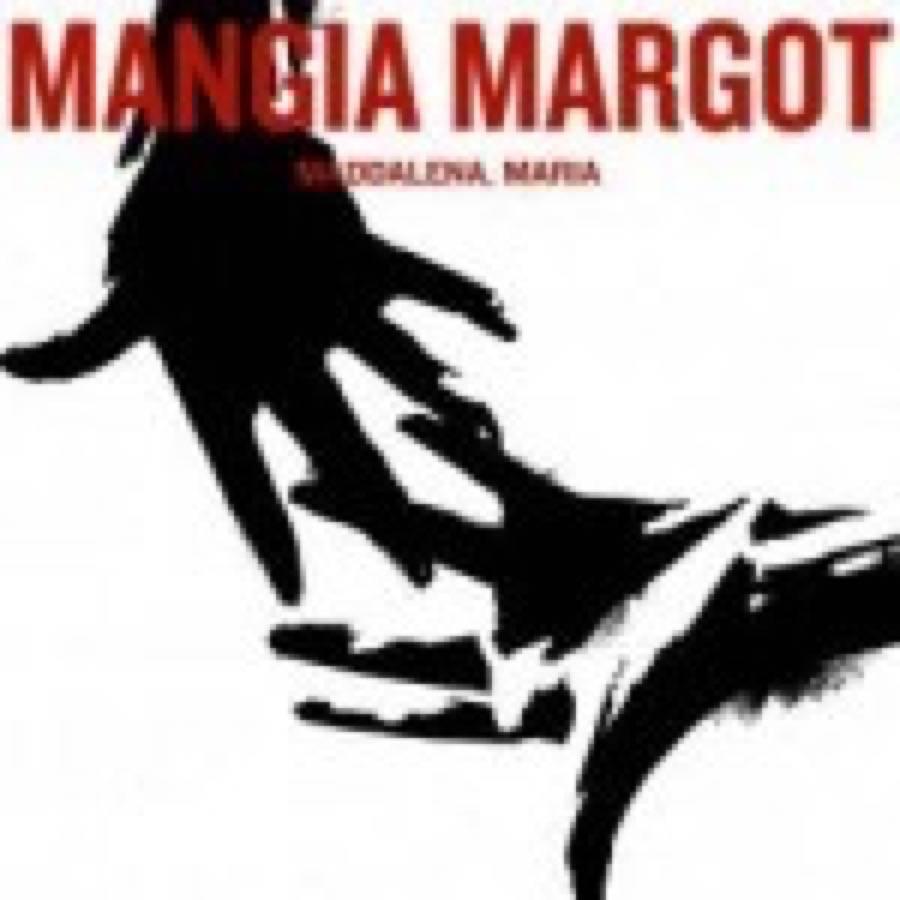 Mangia Margot – Maddalena, Maria