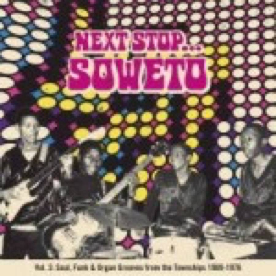 Next Stop… Soweto Vol. 2: Soul, Funk & Organ Grooves From The Townships 1969-1976