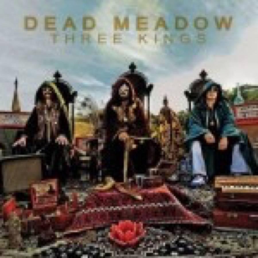 Dead Meadow – Three Kings