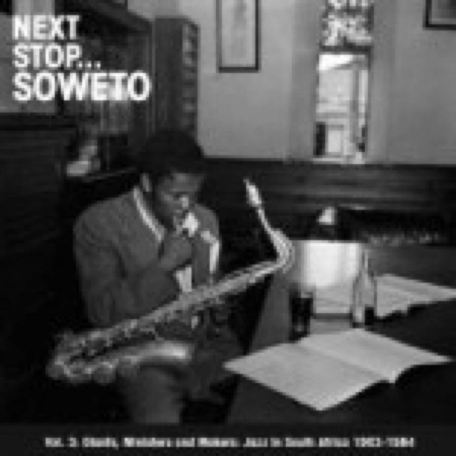Next Stop… Soweto Vol. 3 Giants, Ministers And Makers: Jazz In South Africa 1963-1984