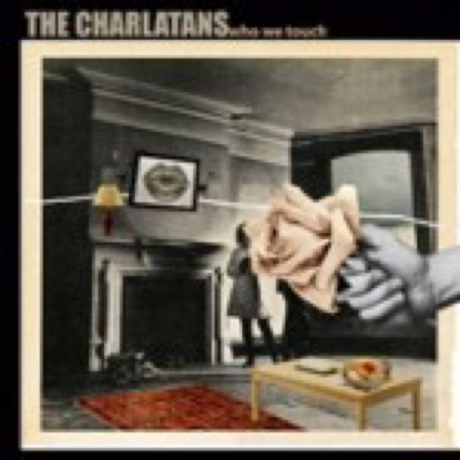 Charlatans (The) – Who We Touch