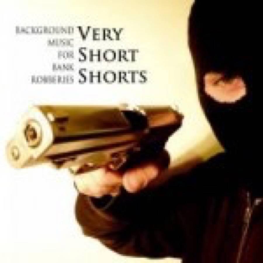 VeryShortShorts – Background Music For Bank Robberies
