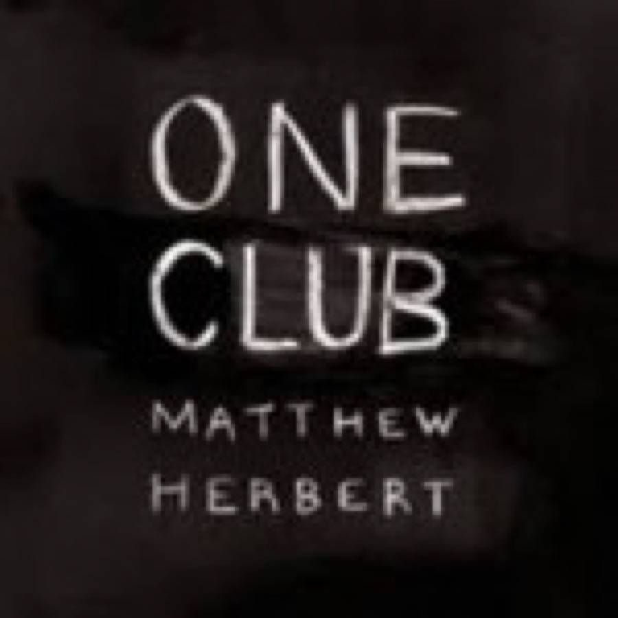 Matthew Herbert – One Club
