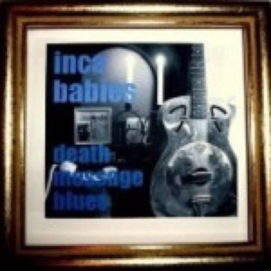 Inca Babies – Death Message Blues