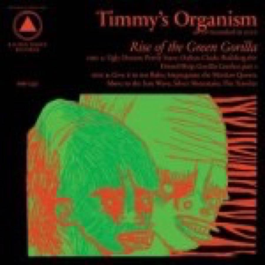 Timmy's Organism – Rise Of The Green Gorilla