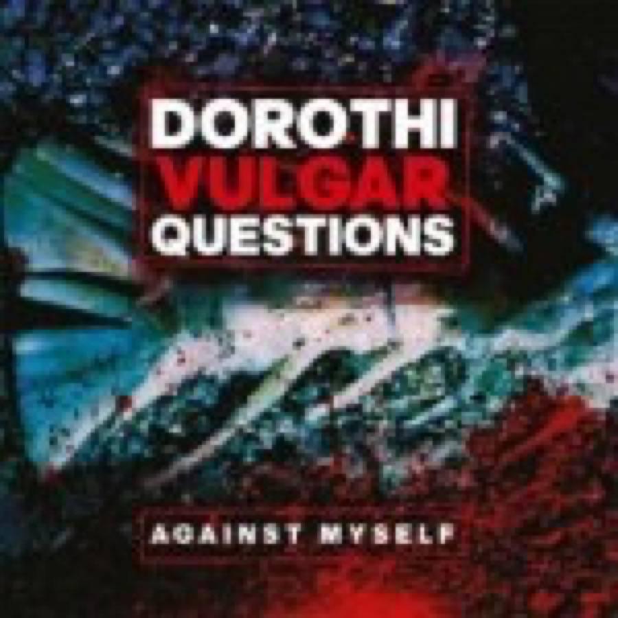 Dorothi Vulgar Questions – Against Myself