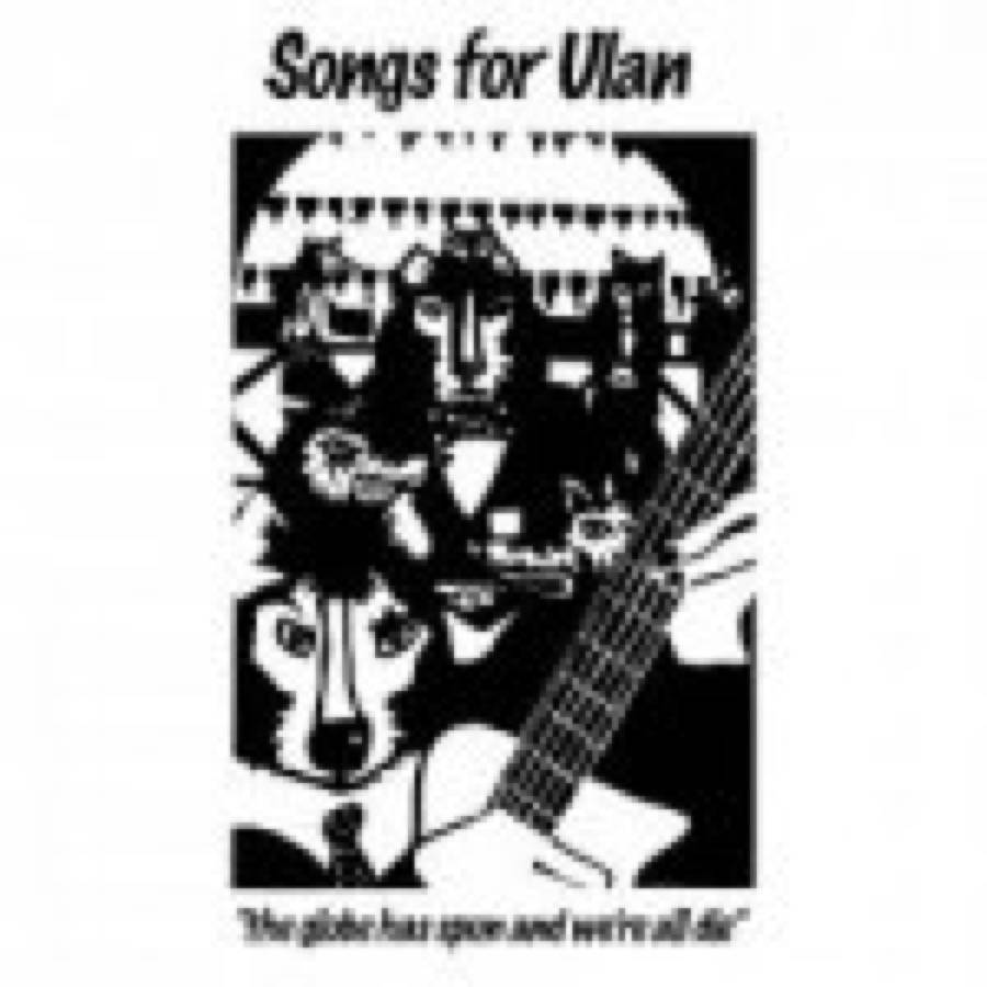 Songs For Ulan – The Globe Has Spun And We're All Gone