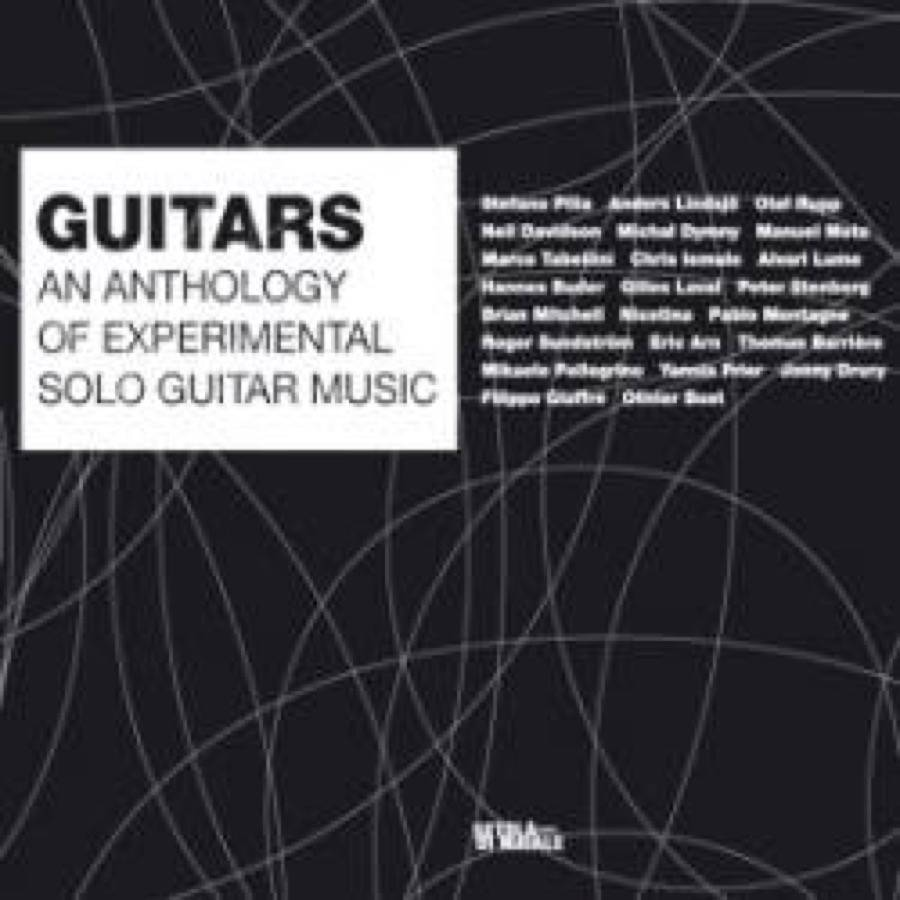 Guitars. An Anthology Of Experimental Solo Guitar Music