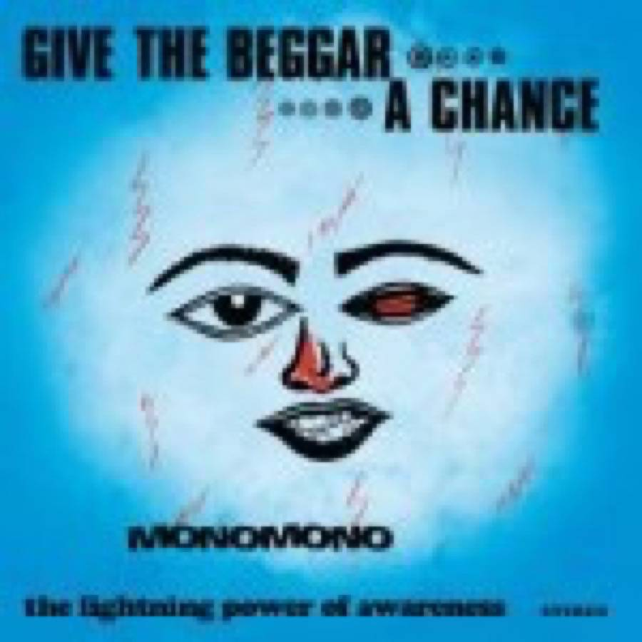 Monomono – Give The Beggar A Chance