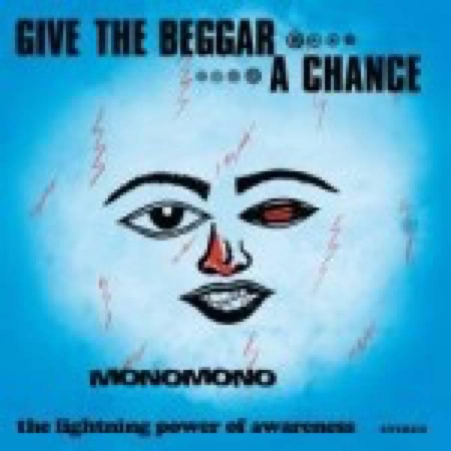 Monomono – Give The Beggar A Chance
