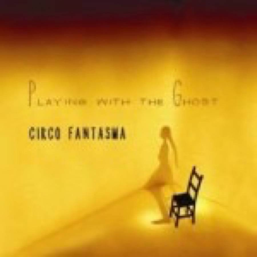 Circo Fantasma – Playing With The Ghost