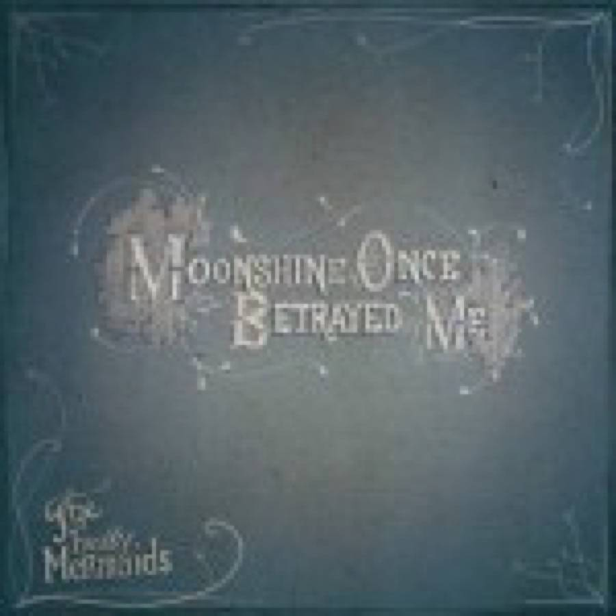 The Freaky Mermaids – Moonshine Once Betrayed me