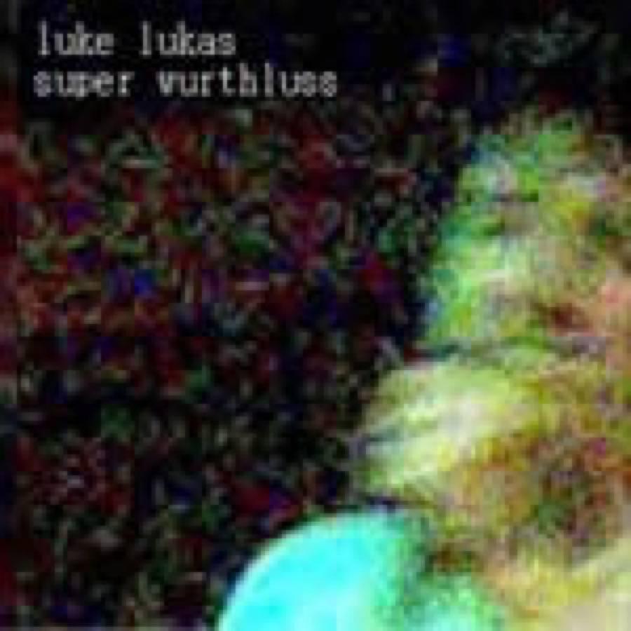 Luke Lukas – Super Wurthluss
