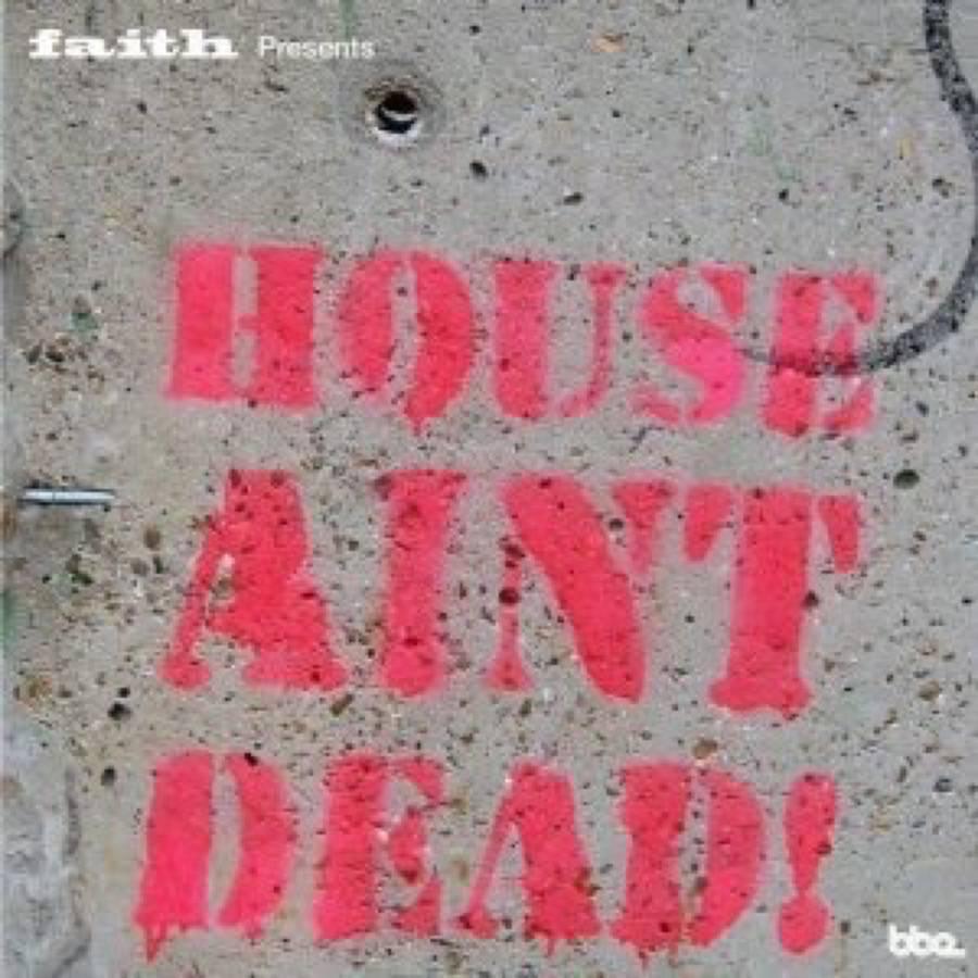 Faith Presents House Aint Dead!