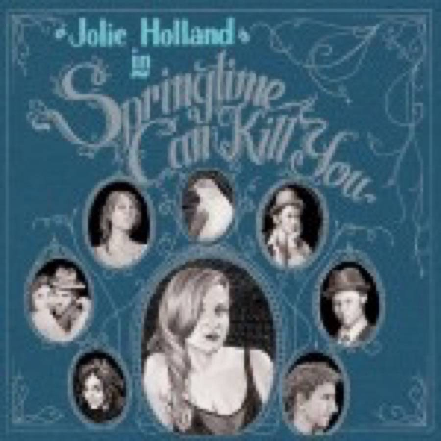 Jolie Holland – Springtime Can Kill You