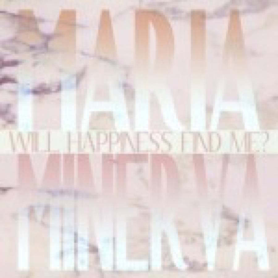 Maria Minerva – Will Happiness Find Me?