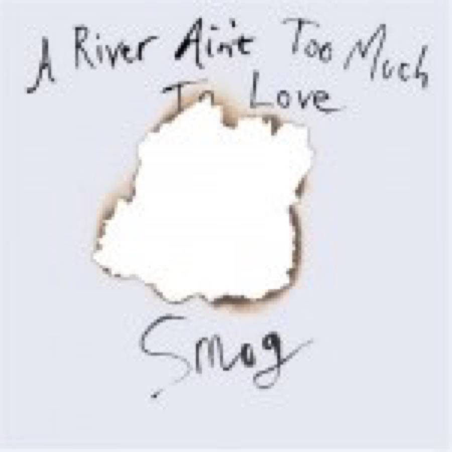 Smog – A River Ain't Too Much To Love